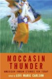 Moccasin Thunder: American Indian Stories for Today, Lori Marie Carlson Editor, http://PragmaticMom.com, Pragmatic Mom, best Native American Young Adult short stories for high school