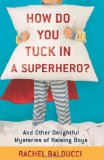 raising a superhero, parenting book delightful for boys, funny parenting book on rearing raising boys, http://PragmaticMom.com, Pragmatic Mom, PragmaticMom