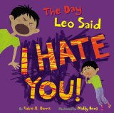 The Day Leo Said I Hate You, pragmaticmom.com, children trying out new bad behavior top 10 picture books