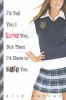 I'd Tell You I Love You But Then I'd Have to Kill You, Tween, Teen, fiction, middle grade fiction