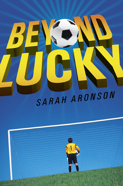 Beyond Lucky, chapter book, soccer chapter book, chapter books, sports chapter books, Sarah Aronson