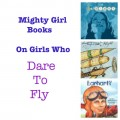 best books for girls, girl role models, female aviators, girls who dare to fly