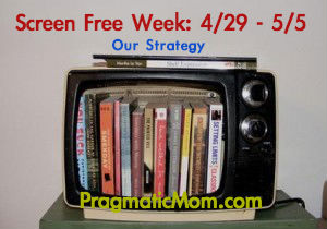 Screen Free Week, strategies for Screen Free Week, Screen Free Week ideas,