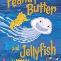 peanut butter and jellyfish by jarrett krosoczka trailer exclusive