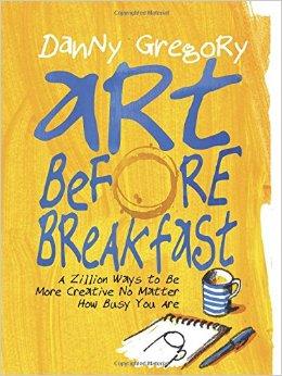 Art Before Breakfast by Danny Gregory