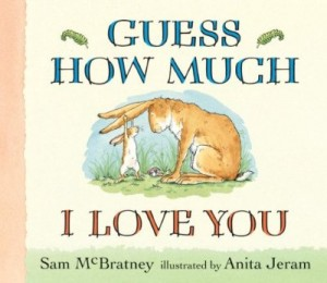 Guess How Much I Love You? by Sam McBratney