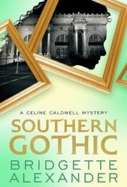 Southern Gothic: A Celine Caldwell Mystery by Bridgette Alexander