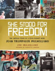 She Stood for Freedom: The Untold Story of a Civil Rights Hero Joan Tumpauer Mulholland