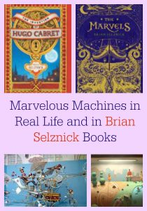 Marvelous Machines in Real Life and in Brian Selznick Books