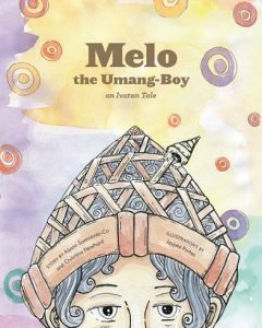 Melo the Umang-Boy: An Ivatan Tale by Alyssa Sarmiento-Co and Christina Newhard, illustrated by Jaypee Portez