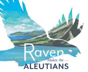 Raven Makes the Aleutians