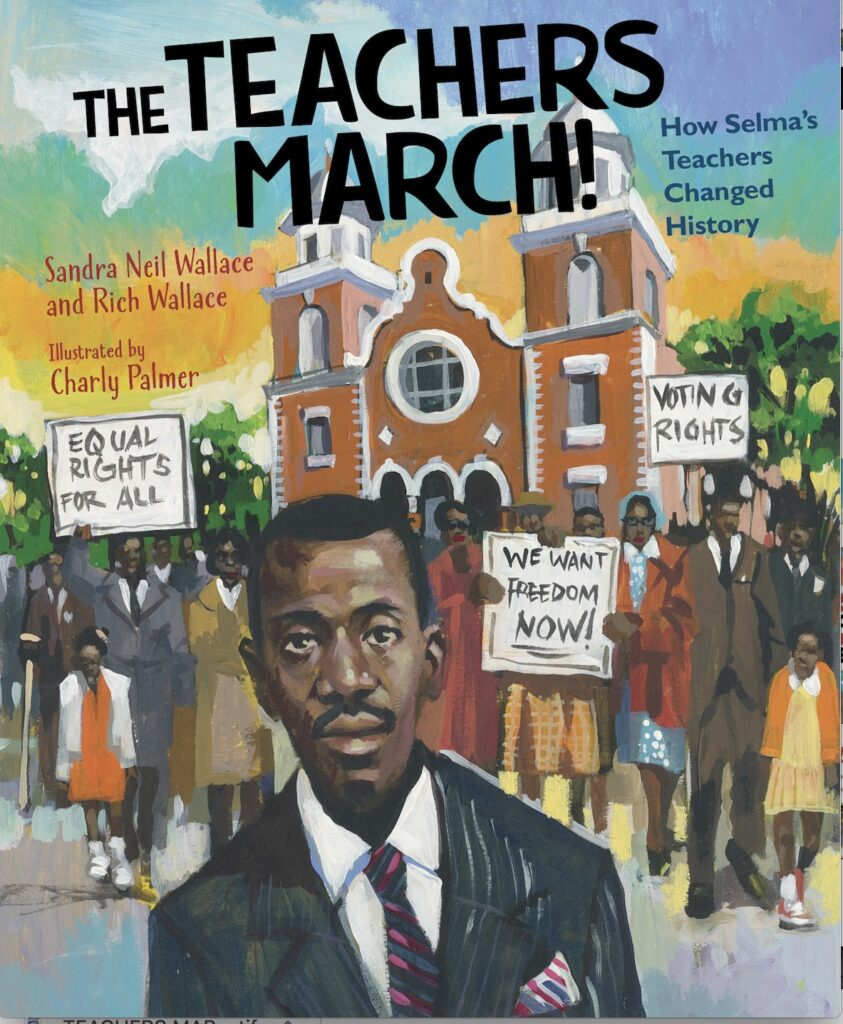 The Teachers March! How Selma's Teachers Changed History by Sandra Neil Wallace and Rich Wallace