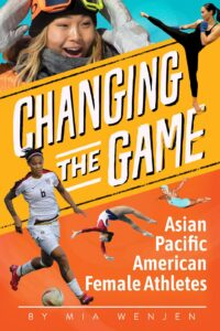 Changing the Game: Asian Pacific American Female Athletes by Mia Wenjen