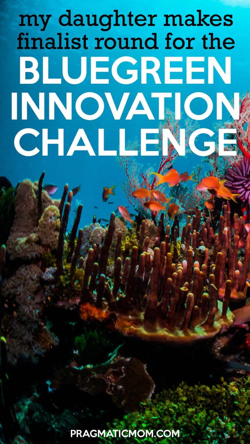 My Daughter Makes Finalist Round for BlueGreen Innovation Challenge